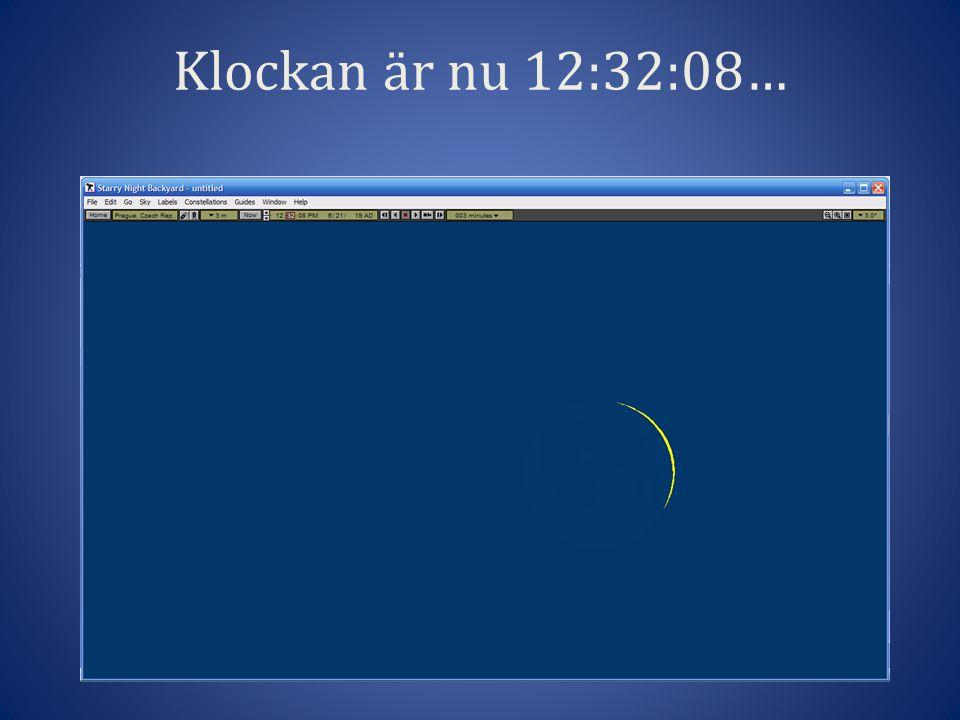 Klockan är nu 12:32:08…