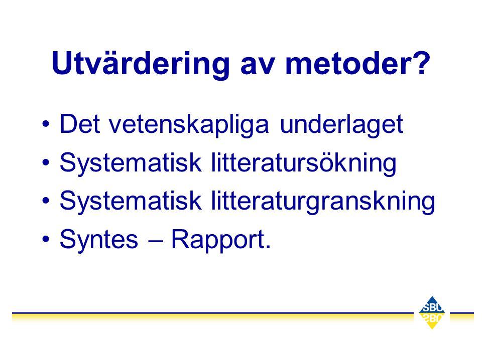 Utvärdering av metoder? •Det vetenskapliga underlaget •Systematisk litteratursökning •Systematisk litteraturgranskning •Syntes – Rapport.