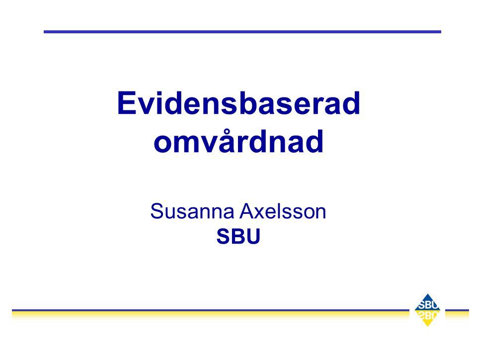 Evidensbaserad omvårdnad Susanna Axelsson SBU