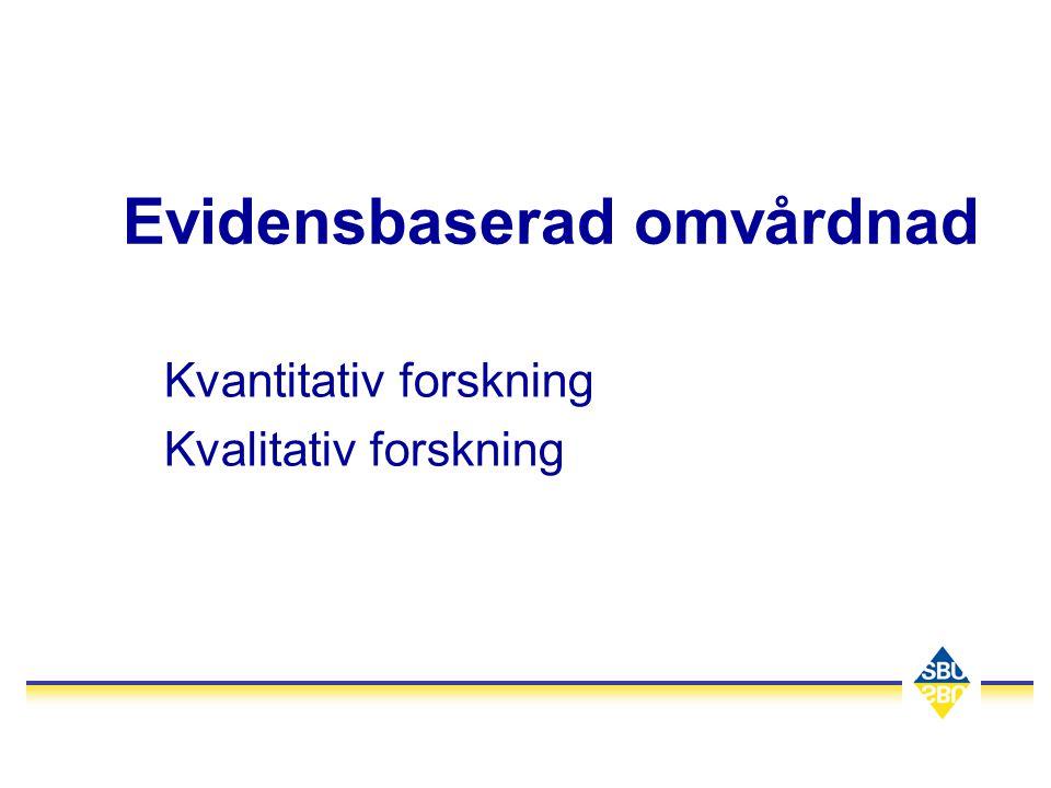 Evidensbaserad omvårdnad Kvantitativ forskning Kvalitativ forskning