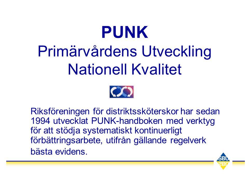 PUNK Primärvårdens Utveckling Nationell Kvalitet Riksföreningen för distriktssköterskor har sedan 1994 utvecklat PUNK-handboken med verktyg för att st