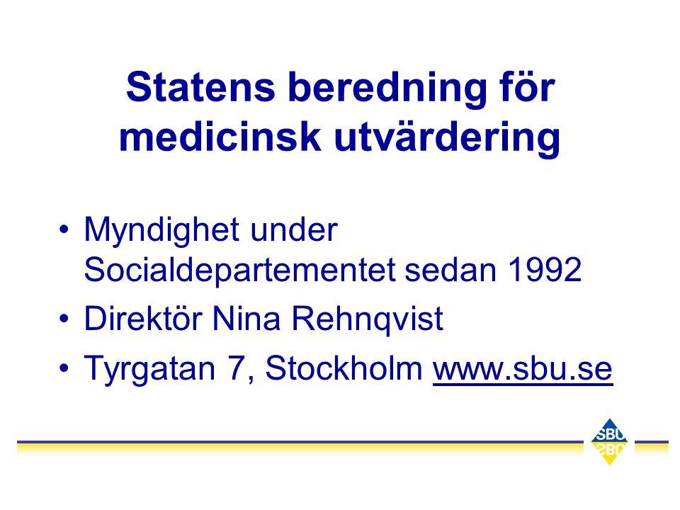 Statens beredning för medicinsk utvärdering •Myndighet under Socialdepartementet sedan 1992 •Direktör Nina Rehnqvist •Tyrgatan 7, Stockholm www.sbu.se
