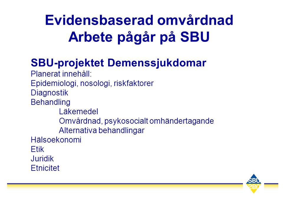 Evidensbaserad omvårdnad Arbete pågår på SBU SBU-projektet Demenssjukdomar Planerat innehåll: Epidemiologi, nosologi, riskfaktorer Diagnostik Behandli
