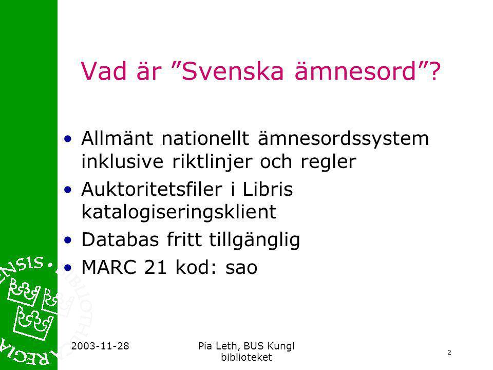 2 2003-11-28Pia Leth, BUS Kungl biblioteket Vad är Svenska ämnesord .