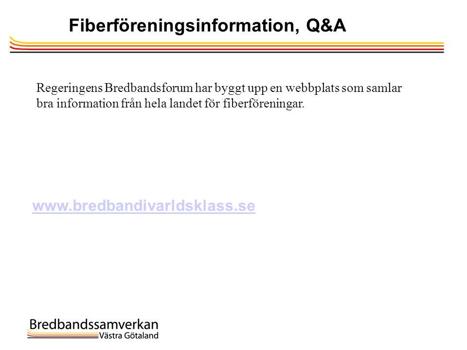 Fiberföreningsinformation, Q&A www.bredbandivarldsklass.se Regeringens Bredbandsforum har byggt upp en webbplats som samlar bra information från hela