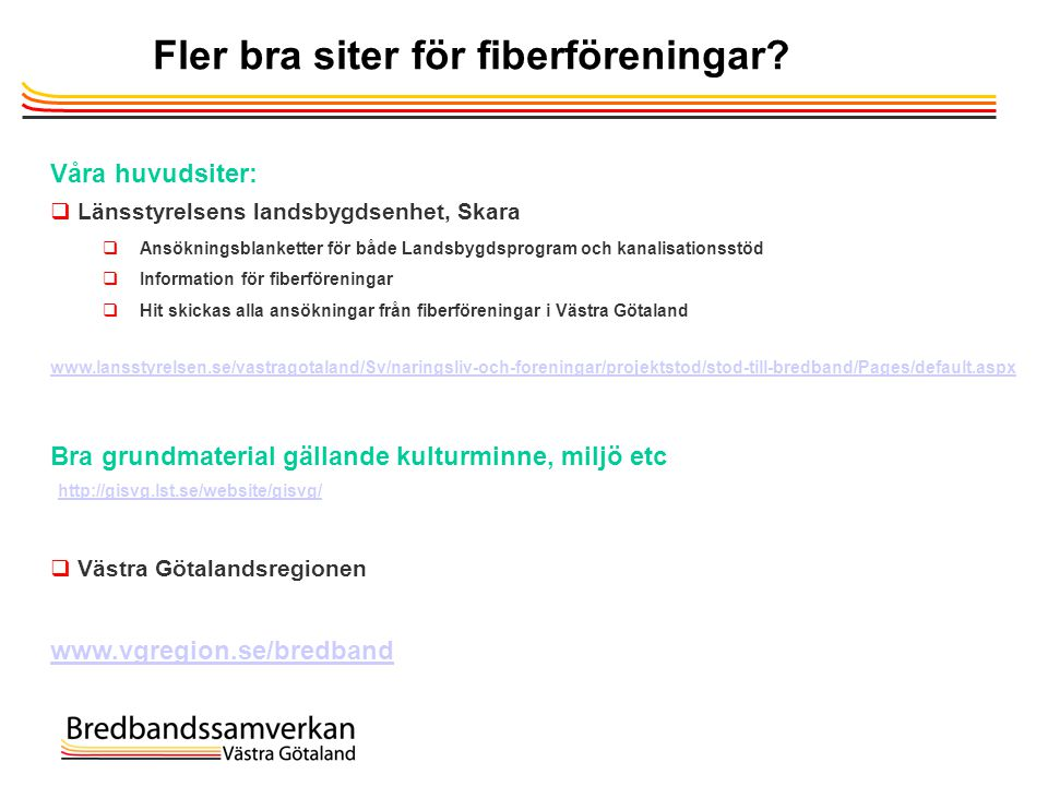 Fler bra siter för fiberföreningar? Våra huvudsiter:  Länsstyrelsens landsbygdsenhet, Skara  Ansökningsblanketter för både Landsbygdsprogram och kan