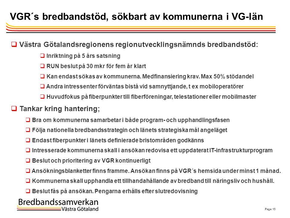 Page 15 VGR´s bredbandstöd, sökbart av kommunerna i VG-län  Västra Götalandsregionens regionutvecklingsnämnds bredbandstöd:  Inriktning på 5 års sat