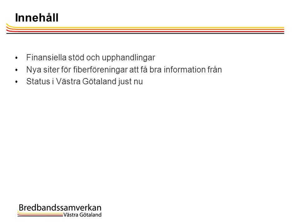 Innehåll • Finansiella stöd och upphandlingar • Nya siter för fiberföreningar att få bra information från • Status i Västra Götaland just nu