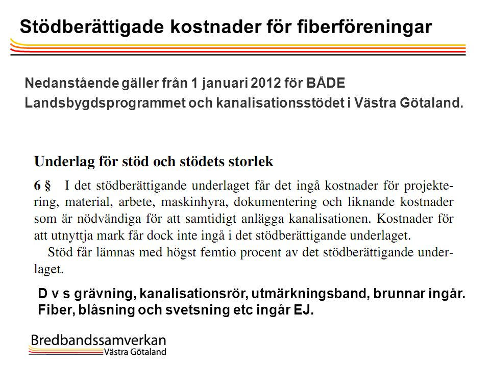 Stödberättigade kostnader för fiberföreningar Nedanstående gäller från 1 januari 2012 för BÅDE Landsbygdsprogrammet och kanalisationsstödet i Västra G