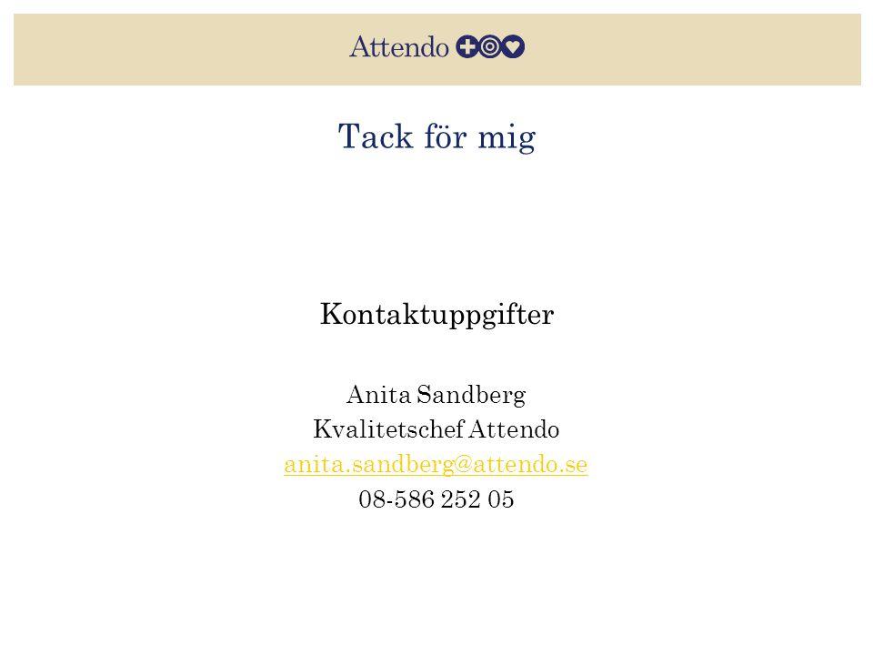 Tack för mig Kontaktuppgifter Anita Sandberg Kvalitetschef Attendo anita.sandberg@attendo.se 08-586 252 05