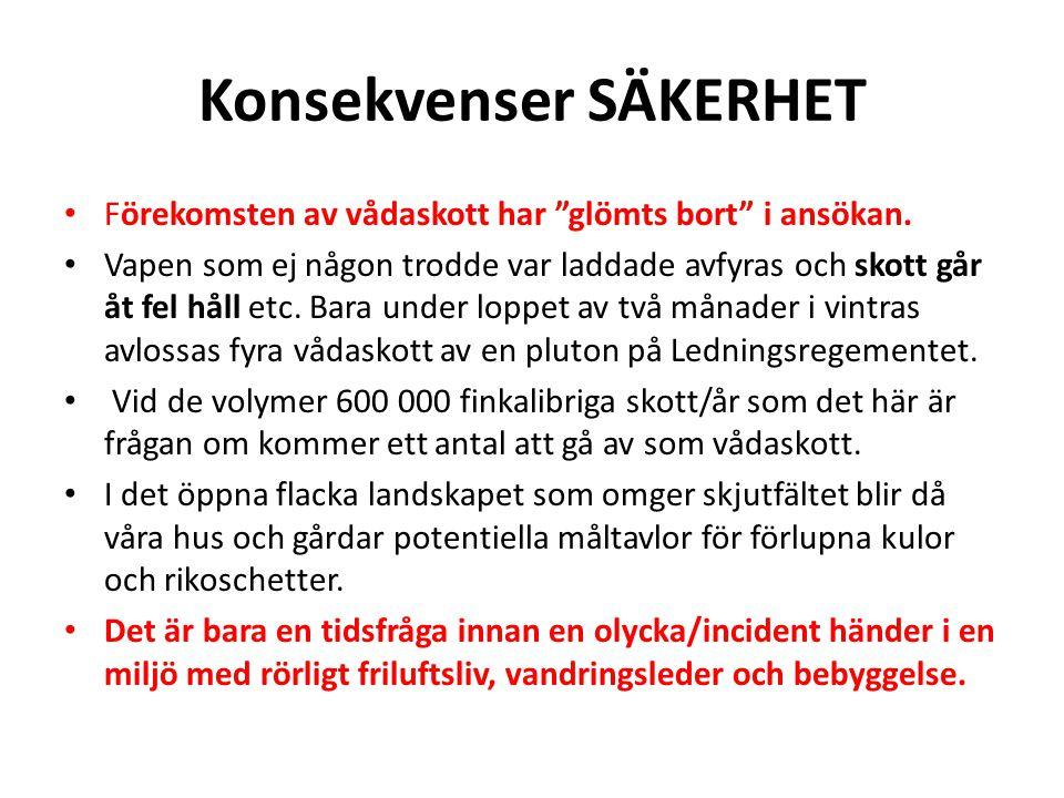 Konsekvenser SÄKERHET • Förekomsten av vådaskott har glömts bort i ansökan.