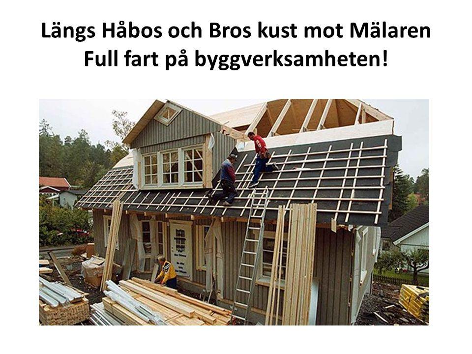 Längs Håbos och Bros kust mot Mälaren Full fart på byggverksamheten!