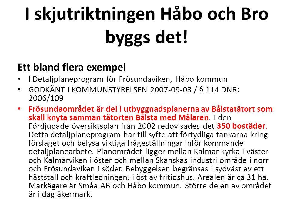 I skjutriktningen Håbo och Bro byggs det! Ett bland flera exempel • l Detaljplaneprogram för Frösundaviken, Håbo kommun • GODKÄNT I KOMMUNSTYRELSEN 20
