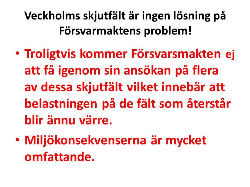Försvarsmaktens ansökan Konsekvenser Volymer/Skjutdagar Finkalibriga vapen • Försvaret ansöker om att skjuta 230 dagar per år och då skjuta 1 050 000 finkalibriga skott och lösplugg.