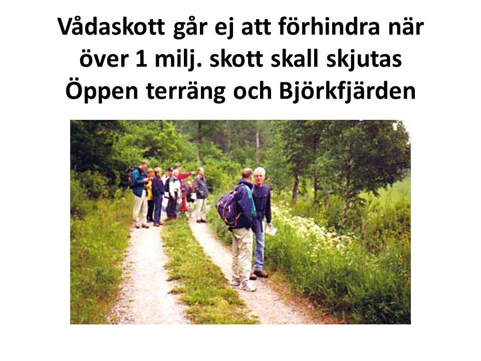 Vådaskott går ej att förhindra när över 1 milj. skott skall skjutas Öppen terräng och Björkfjärden