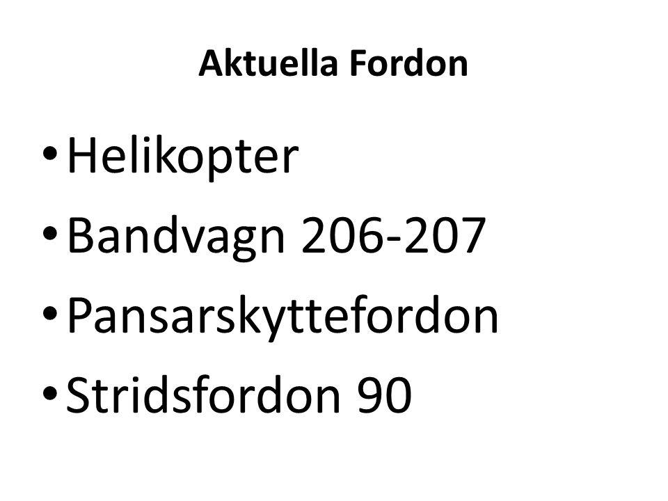 Aktuella Fordon • Helikopter • Bandvagn 206-207 • Pansarskyttefordon • Stridsfordon 90