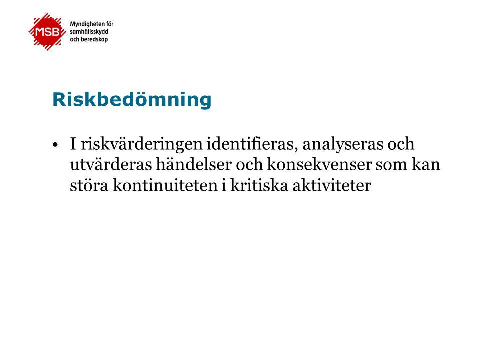 Riskbedömning •I riskvärderingen identifieras, analyseras och utvärderas händelser och konsekvenser som kan störa kontinuiteten i kritiska aktiviteter