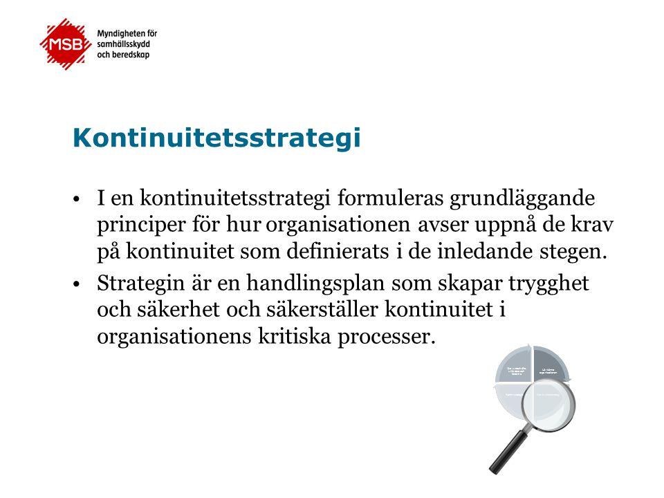 Kontinuitetsstrategi •I en kontinuitetsstrategi formuleras grundläggande principer för hur organisationen avser uppnå de krav på kontinuitet som defin