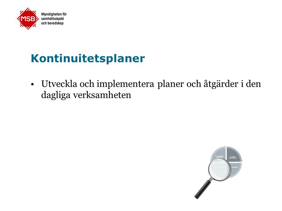 Kontinuitetsplaner •Utveckla och implementera planer och åtgärder i den dagliga verksamheten