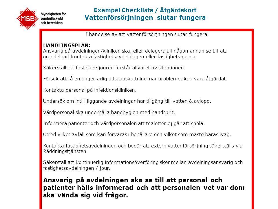Exempel Checklista / Åtgärdskort Vattenförsörjningen slutar fungera I händelse av att vattenförsörjningen slutar fungera HANDLINGSPLAN: Ansvarig på av