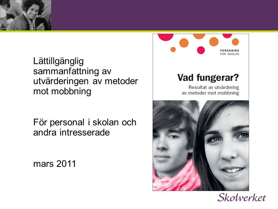 Lättillgänglig sammanfattning av utvärderingen av metoder mot mobbning För personal i skolan och andra intresserade mars 2011