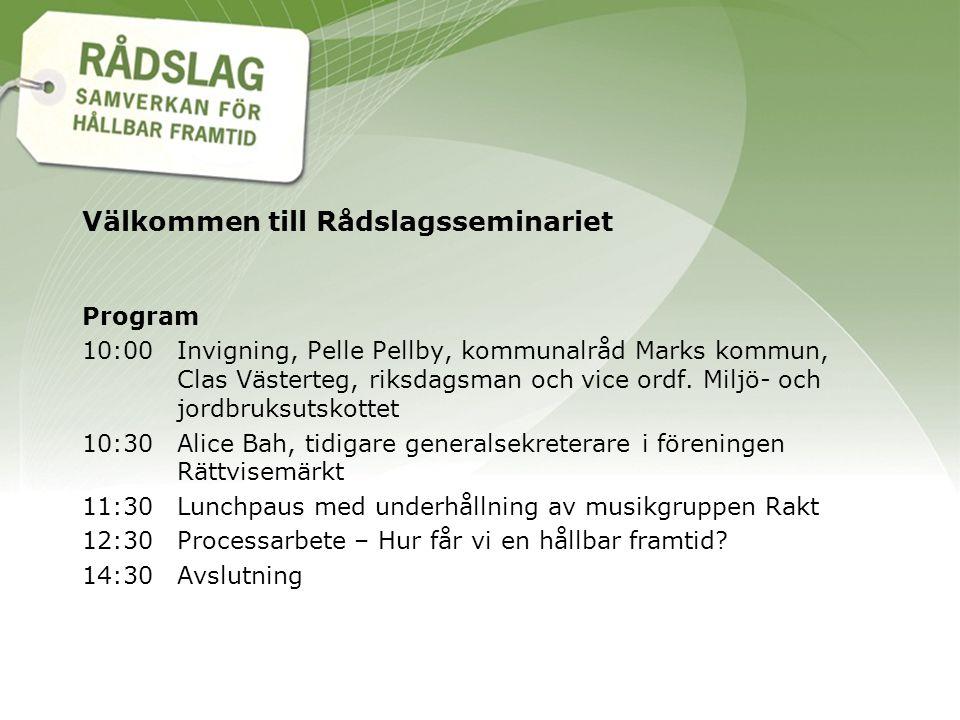 Välkommen till Rådslagsseminariet Program 10:00Invigning, Pelle Pellby, kommunalråd Marks kommun, Clas Västerteg, riksdagsman och vice ordf.