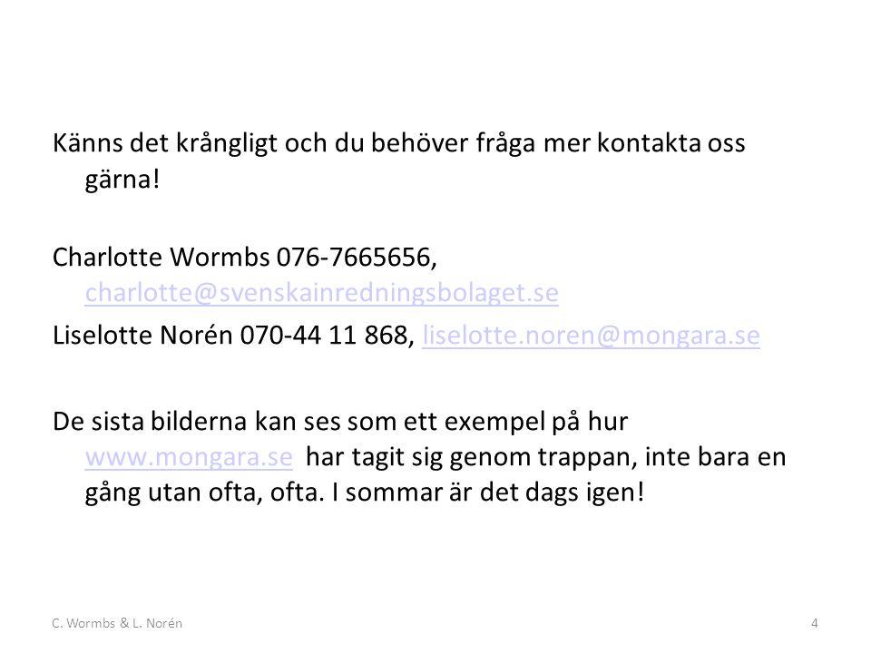 C. Wormbs & L. Norén4 Känns det krångligt och du behöver fråga mer kontakta oss gärna.
