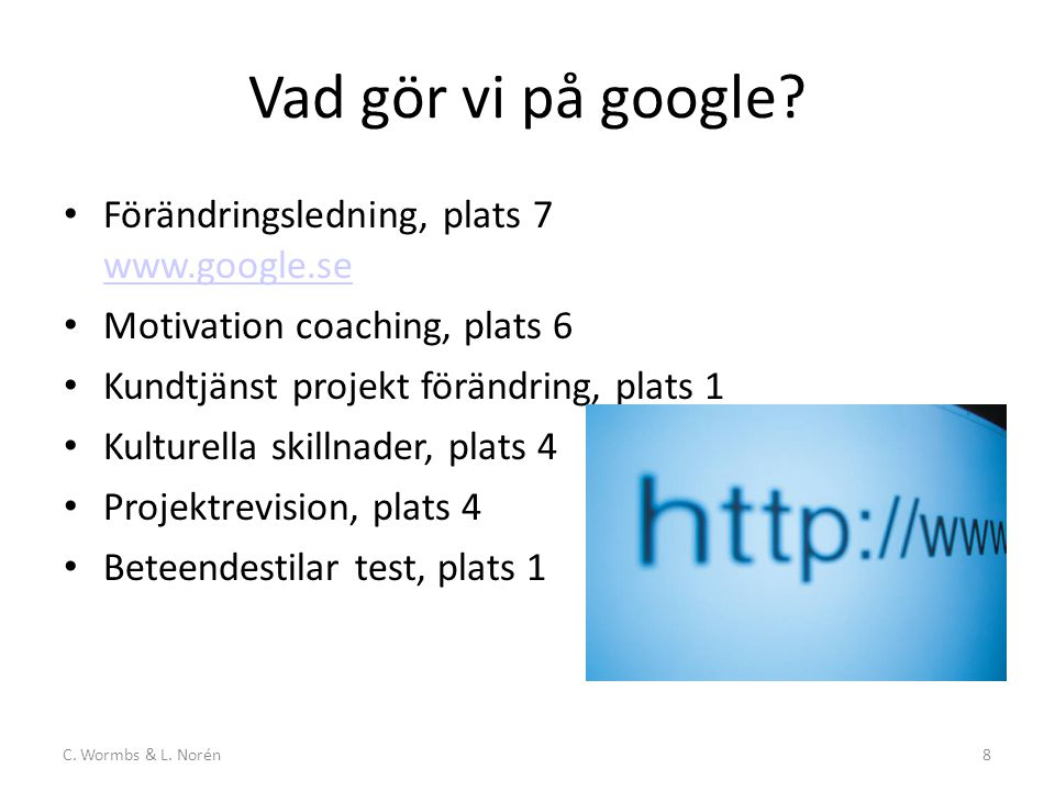C. Wormbs & L. Norén8 Vad gör vi på google.