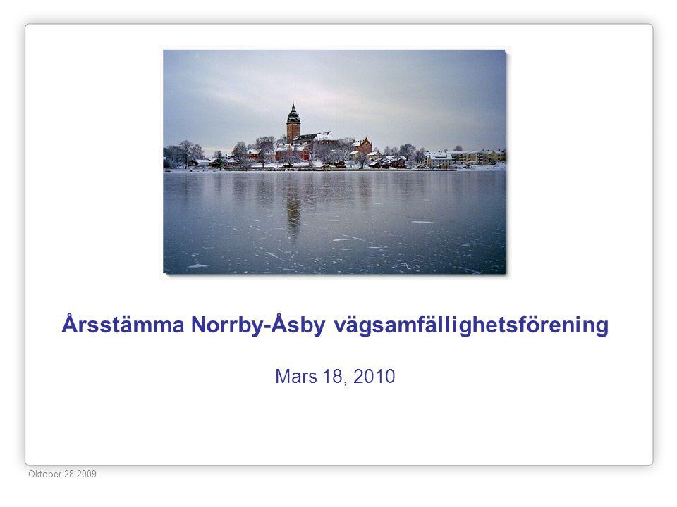 Årsstämma Norrby-Åsby vägsamfällighetsförening Mars 18, 2010 Oktober 28 2009