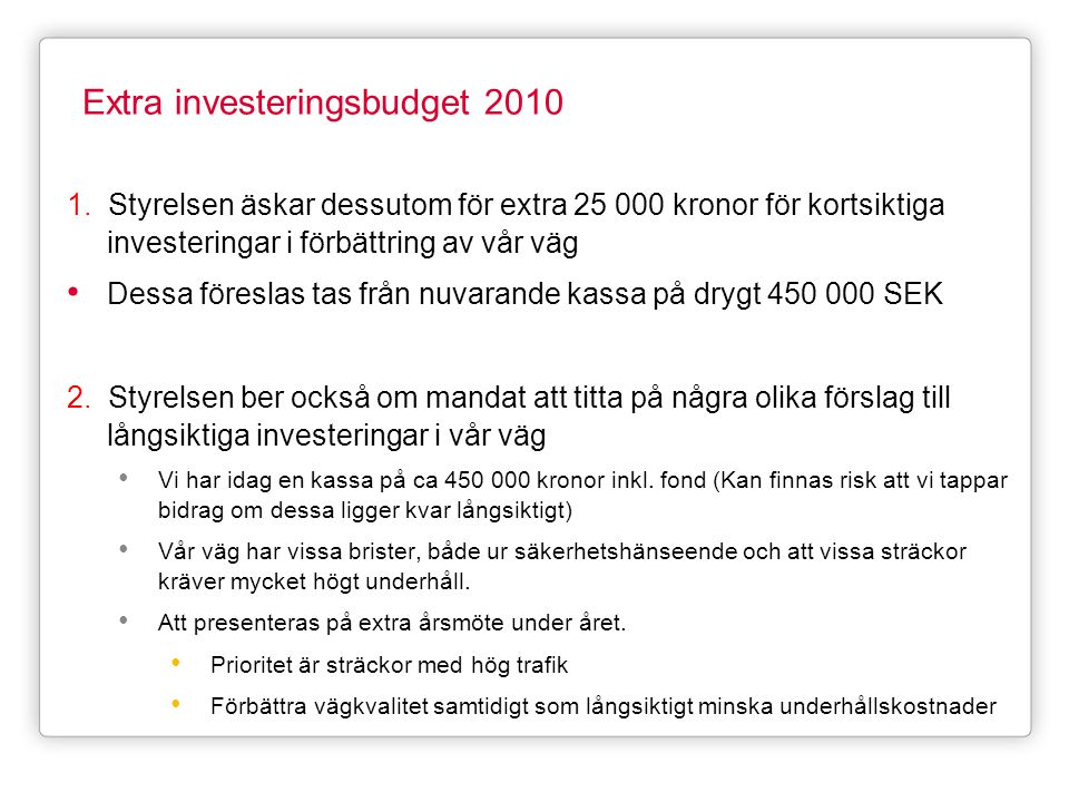 Extra investeringsbudget 2010 1. Styrelsen äskar dessutom för extra 25 000 kronor för kortsiktiga investeringar i förbättring av vår väg • Dessa föres