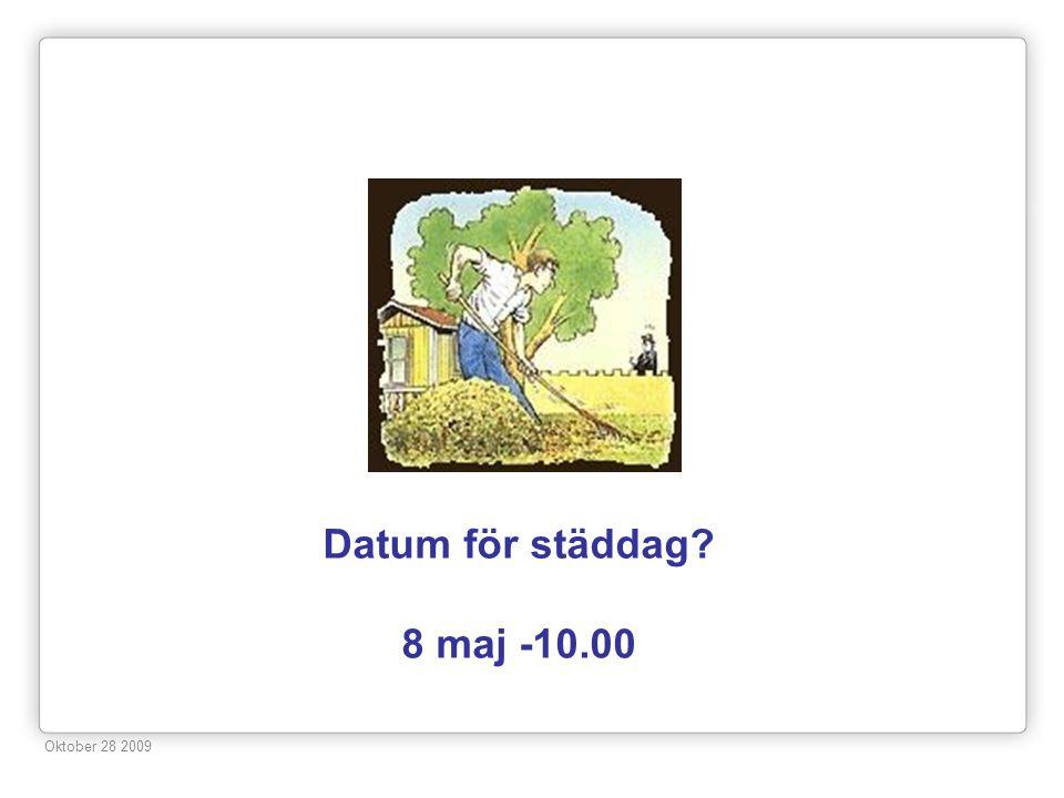 Datum för städdag? 8 maj -10.00 Oktober 28 2009