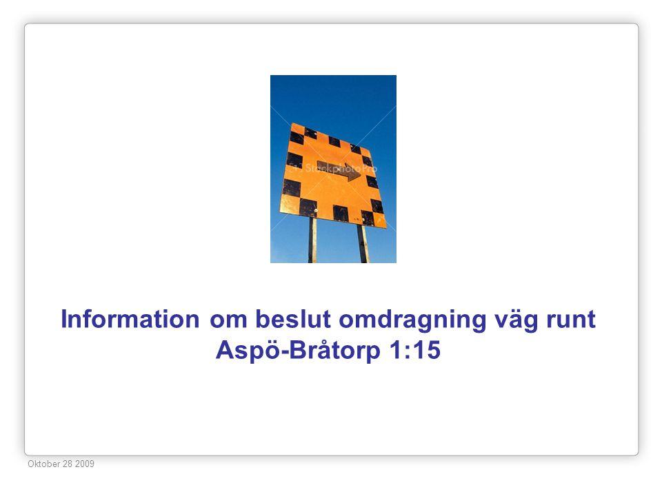 Beslutsinformation – eventuell omdragning väg Bråtorp • Styrelsen har under flera år försökt hitta en potentiell ombyggnadplan av vägen runt fastigheten Aspö-Bråtorp 1:15 via ÄC - Konsult Stig Larsson.