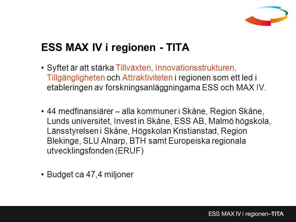 ESS MAX IV i regionen - TITA •Syftet är att stärka Tillväxten, Innovationsstrukturen, Tillgängligheten och Attraktiviteten i regionen som ett led i et