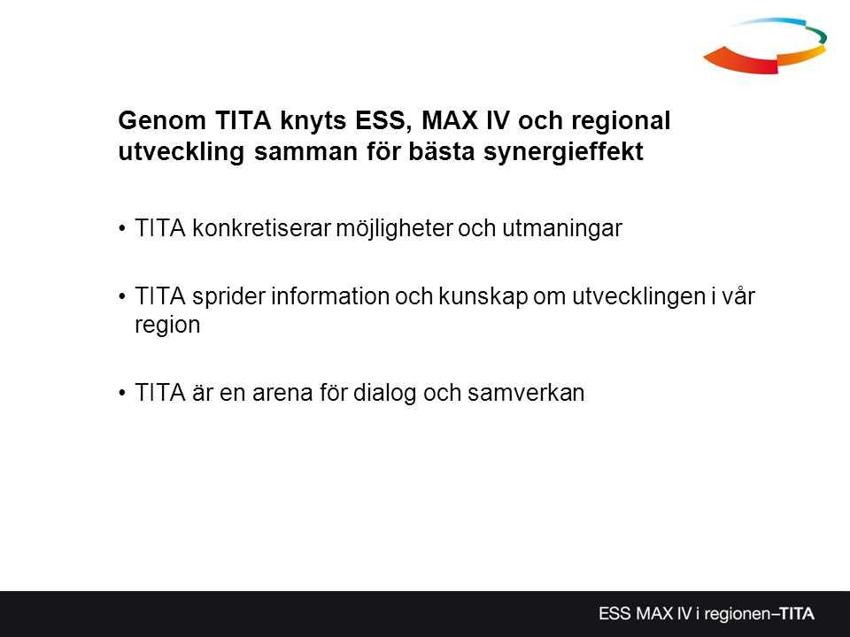 Genom TITA knyts ESS, MAX IV och regional utveckling samman för bästa synergieffekt •TITA konkretiserar möjligheter och utmaningar •TITA sprider information och kunskap om utvecklingen i vår region •TITA är en arena för dialog och samverkan