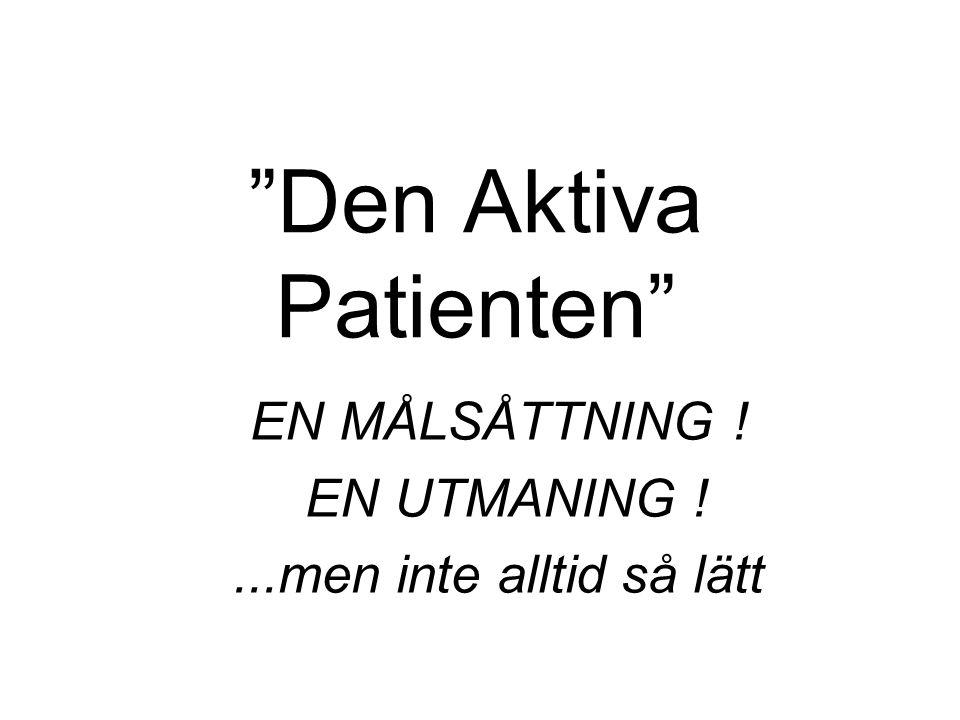 Den Aktiva Patienten EN MÅLSÅTTNING ! EN UTMANING !...men inte alltid så lätt