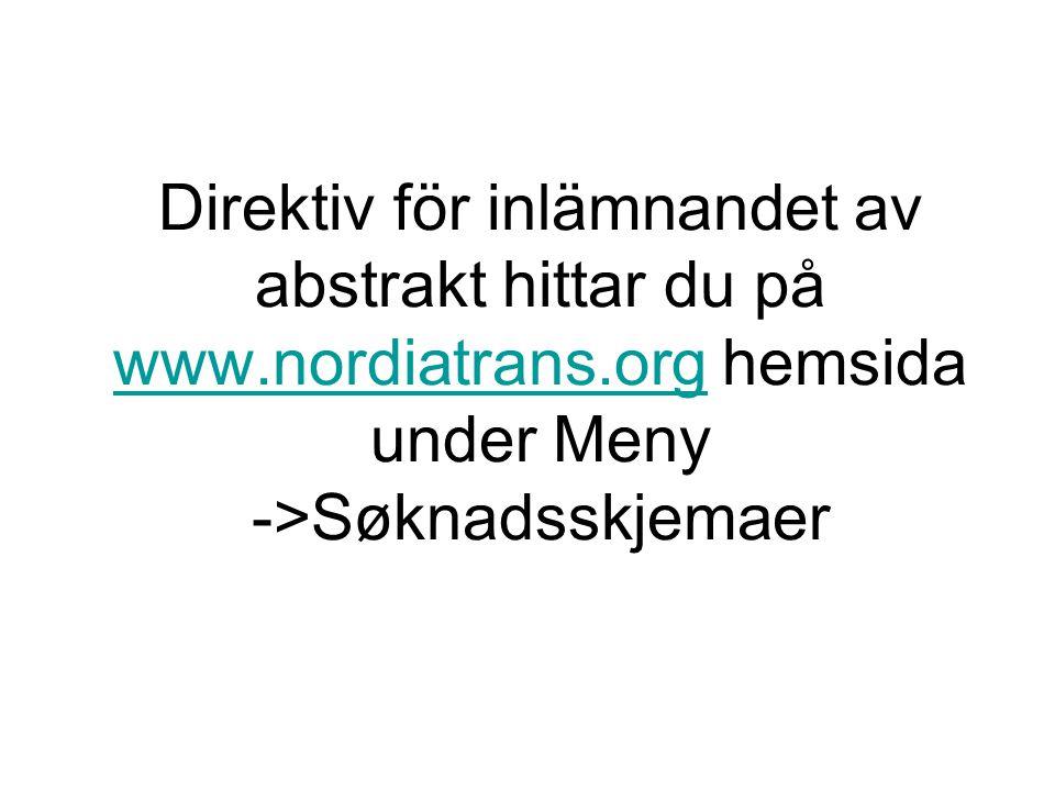 Direktiv för inlämnandet av abstrakt hittar du på www.nordiatrans.org hemsida under Meny ->Søknadsskjemaer www.nordiatrans.org