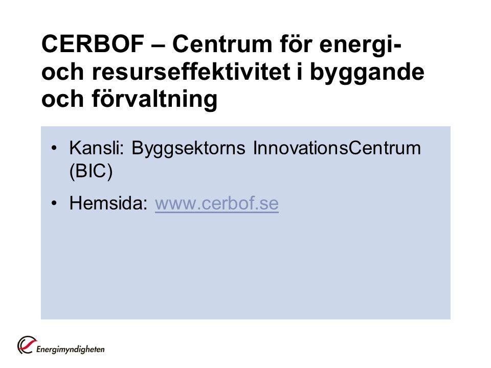 CERBOF – Centrum för energi- och resurseffektivitet i byggande och förvaltning •Kansli: Byggsektorns InnovationsCentrum (BIC) •Hemsida: www.cerbof.sew