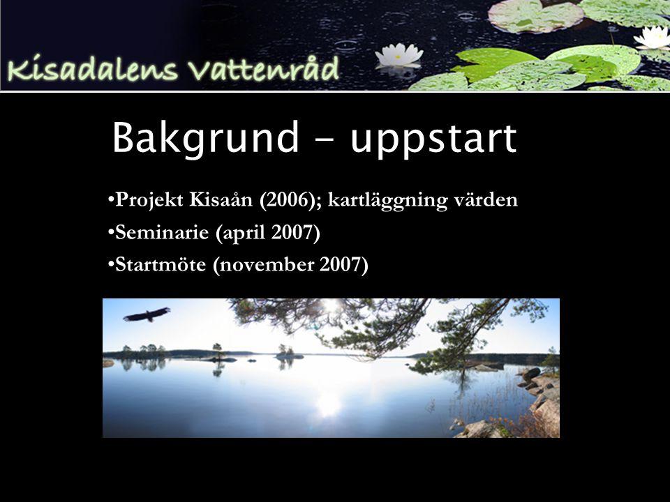 Bakgrund - uppstart •Projekt Kisaån (2006); kartläggning värden •Seminarie (april 2007) •Startmöte (november 2007)