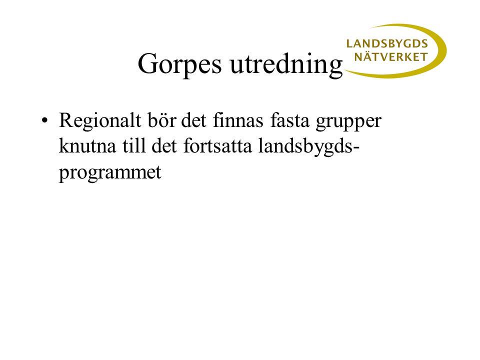 Gorpes utredning •Regionalt bör det finnas fasta grupper knutna till det fortsatta landsbygds- programmet