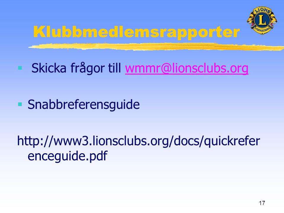 17 Klubbmedlemsrapporter  Skicka frågor till wmmr@lionsclubs.orgwmmr@lionsclubs.org  Snabbreferensguide http://www3.lionsclubs.org/docs/quickrefer enceguide.pdf