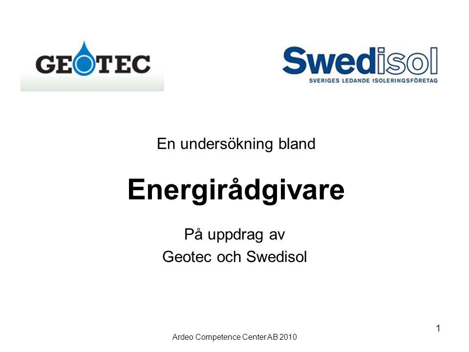 Ardeo Competence Center AB 2010 1 En undersökning bland Energirådgivare På uppdrag av Geotec och Swedisol