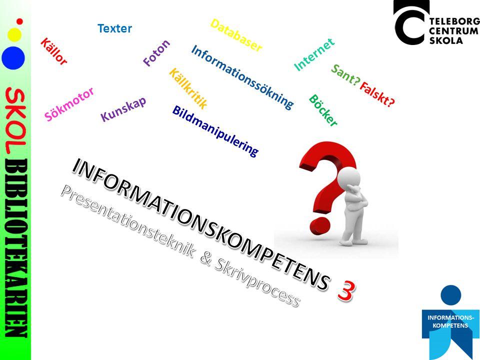 Texter Foton Databaser Internet Källor Böcker Sökmotor Sant? Falskt? Källkritik Informationssökning Bildmanipulering Kunskap