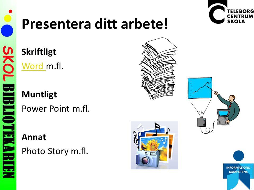 Presentera ditt arbete! Skriftligt Word Word m.fl. Muntligt Power Point m.fl. Annat Photo Story m.fl.