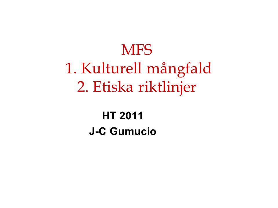 HT 2011 J-C Gumucio MFS 1. Kulturell mångfald 2. Etiska riktlinjer