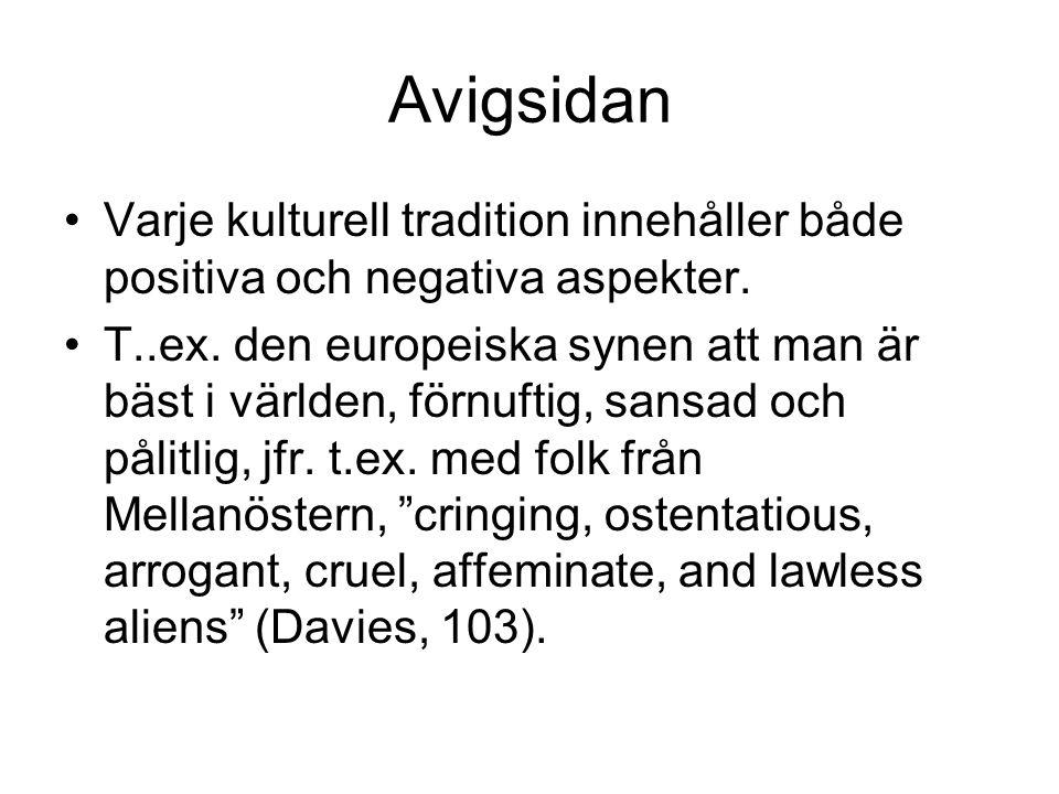 Avigsidan •Varje kulturell tradition innehåller både positiva och negativa aspekter. •T..ex. den europeiska synen att man är bäst i världen, förnuftig