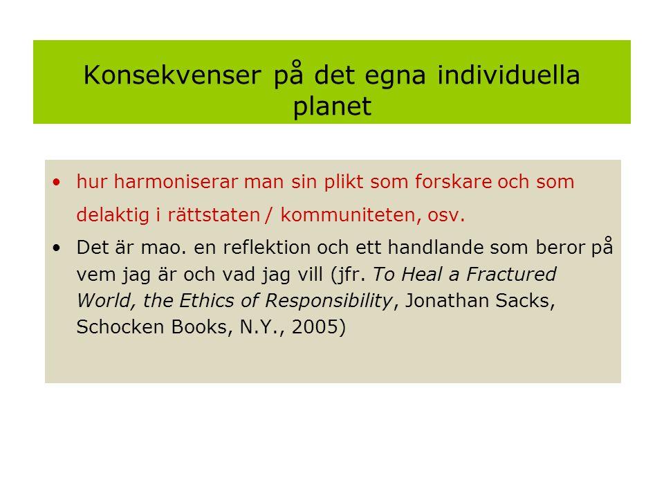 Konsekvenser på det egna individuella planet •hur harmoniserar man sin plikt som forskare och som delaktig i rättstaten / kommuniteten, osv. •Det är m