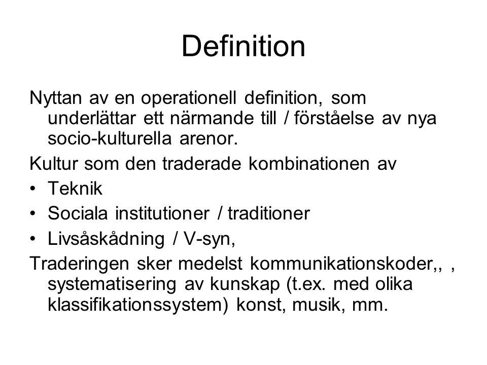 Definition Nyttan av en operationell definition, som underlättar ett närmande till / förståelse av nya socio-kulturella arenor. Kultur som den tradera