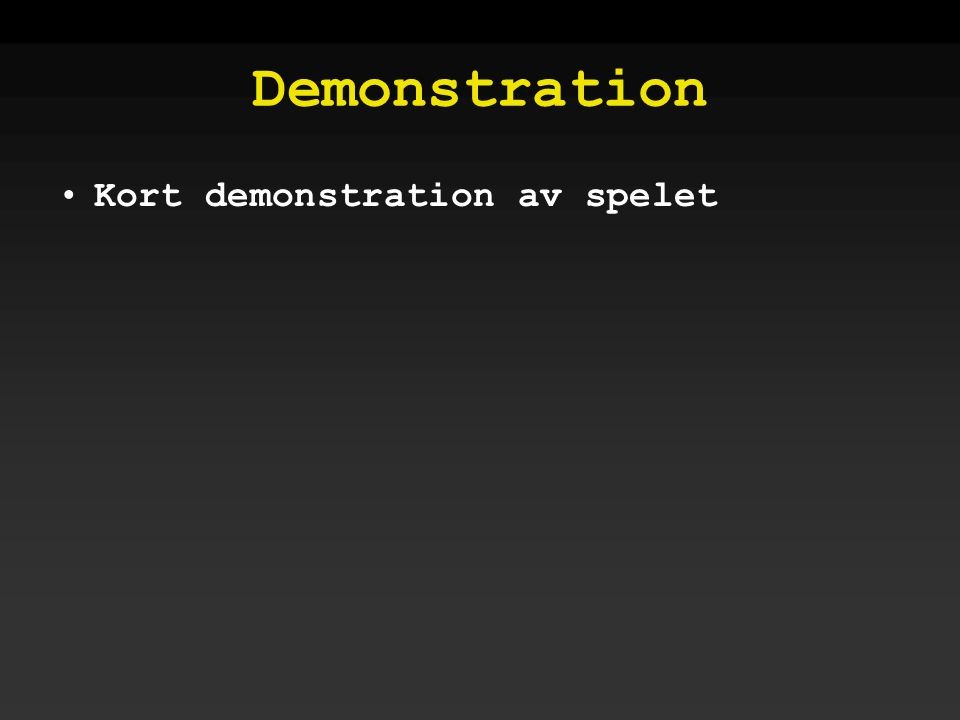 Demonstration •Kort demonstration av spelet