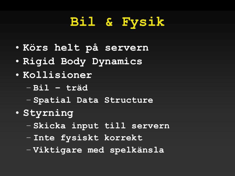 Bil & Fysik •Körs helt på servern •Rigid Body Dynamics •Kollisioner –Bil – träd –Spatial Data Structure •Styrning –Skicka input till servern –Inte fysiskt korrekt –Viktigare med spelkänsla