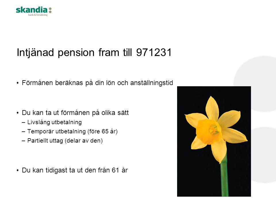 Intjänad pension fram till 971231 •Förmånen beräknas på din lön och anställningstid •Du kan ta ut förmånen på olika sätt –Livslång utbetalning –Tempor